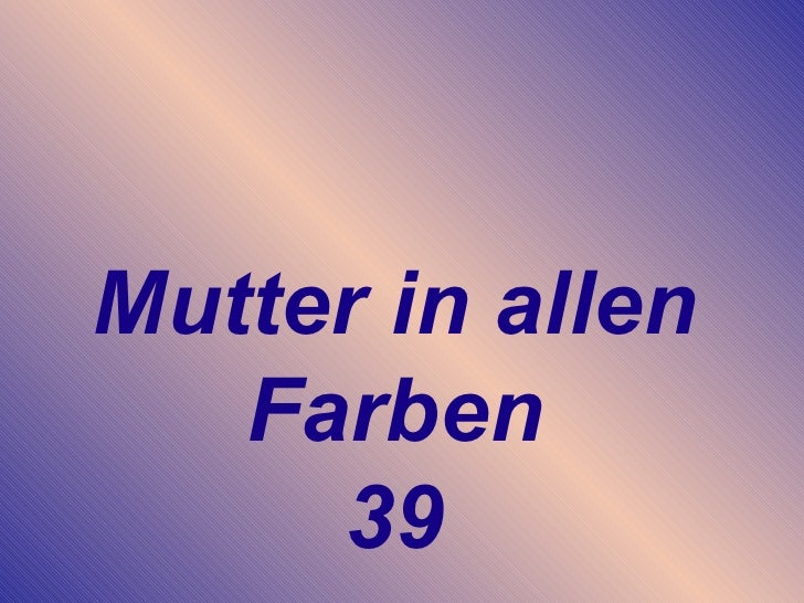 Mutter in allen Farben 39