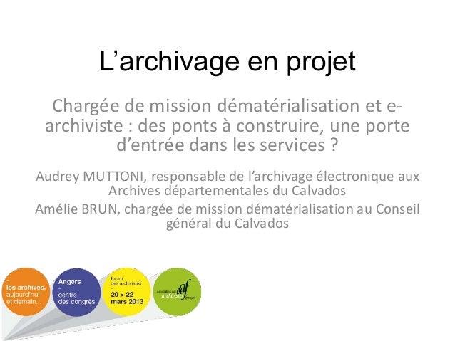 L'archivage en projet Chargée de mission dématérialisation et e- archiviste : des ponts à construire, une porte d'entrée d...