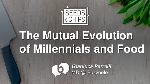 The Mutual Evolution of Millennials and Food Gianluca Perrelli MD @ Buzzoole