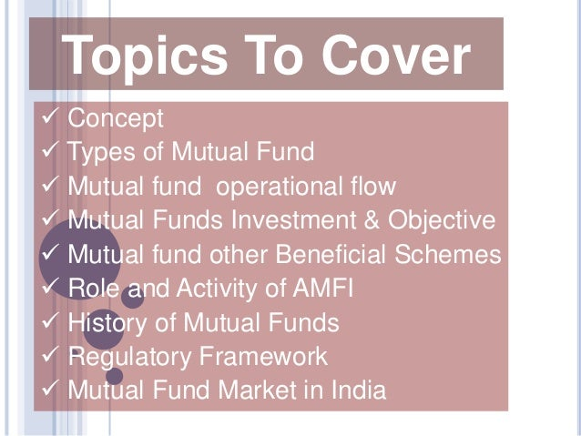 role of mutual fund in india History and role of sebi in mutual funds in india unit trust of india was the first mutual fund set up in india in the year 1963 in early 1990s, government allowed public sector banks and institutions to set up mutual funds.