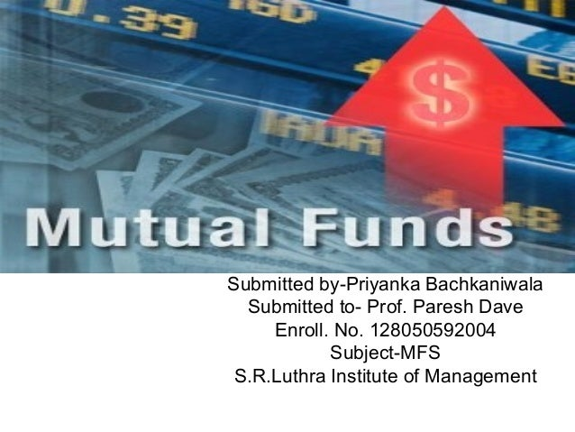 Submitted by-Priyanka Bachkaniwala Submitted to- Prof. Paresh Dave Enroll. No. 128050592004 Subject-MFS S.R.Luthra Institu...