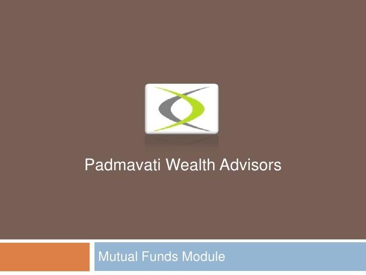 Mutual Funds Module<br />Padmavati Wealth Advisors<br />