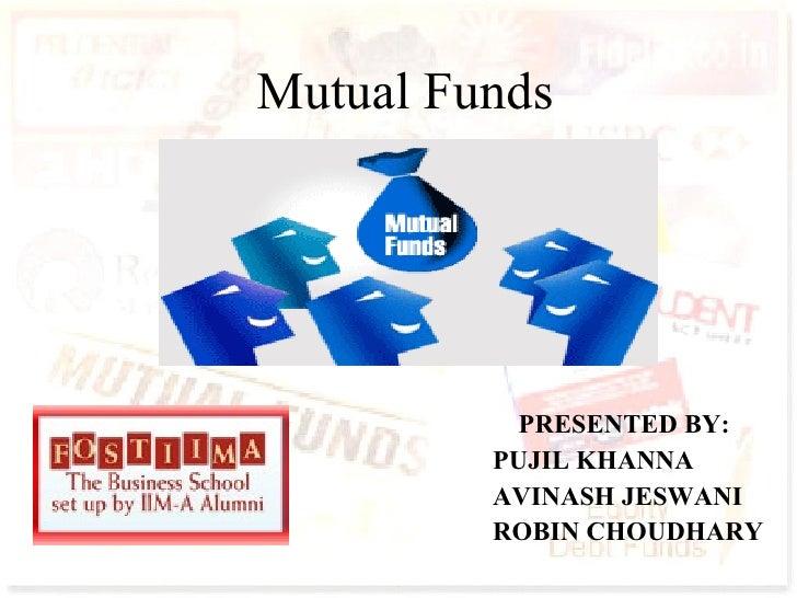 Mutual Funds PRESENTED BY: PUJIL KHANNA AVINASH JESWANI ROBIN CHOUDHARY