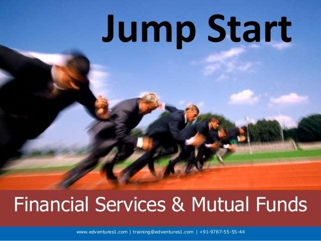 www.edventures1.com | training@edventures1.com | +91-9787-55-55-44 Jump Start Financial Services & Mutual Funds