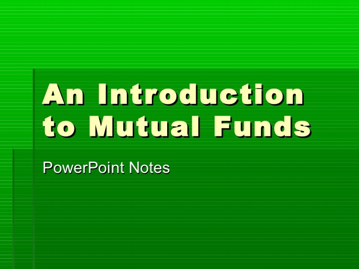 An Introductionto Mutual FundsPowerPoint Notes