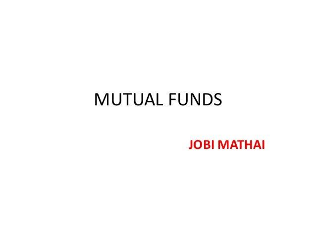 MUTUAL FUNDS        JOBI MATHAI