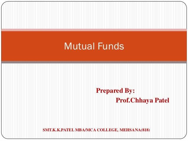 Mutual Funds                     Prepared By:                           Prof.Chhaya PatelSMT.K.K.PATEL MBA/MCA COLLEGE, ME...