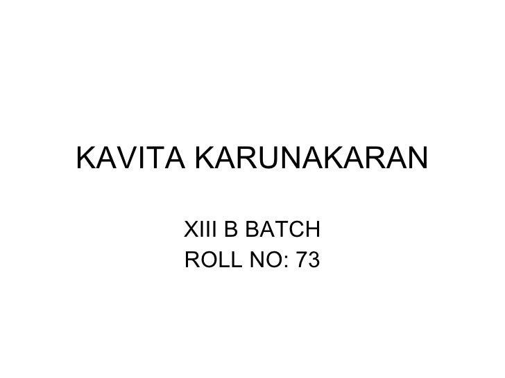KAVITA KARUNAKARAN XIII B BATCH ROLL NO: 73