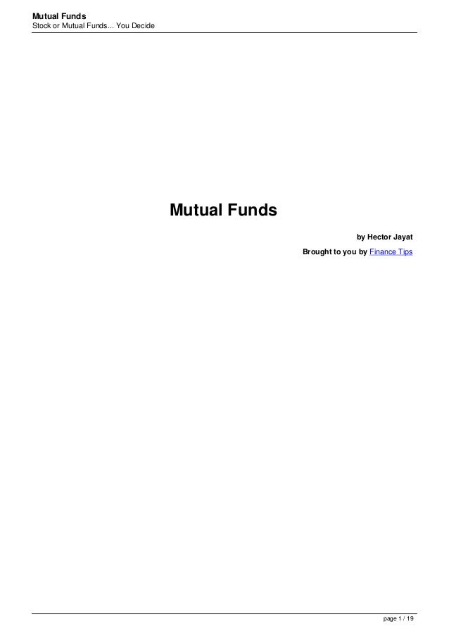 Mutual FundsStock or Mutual Funds... You DecideMutual Fundsby Hector JayatBrought to you by Finance Tipspage 1 / 19