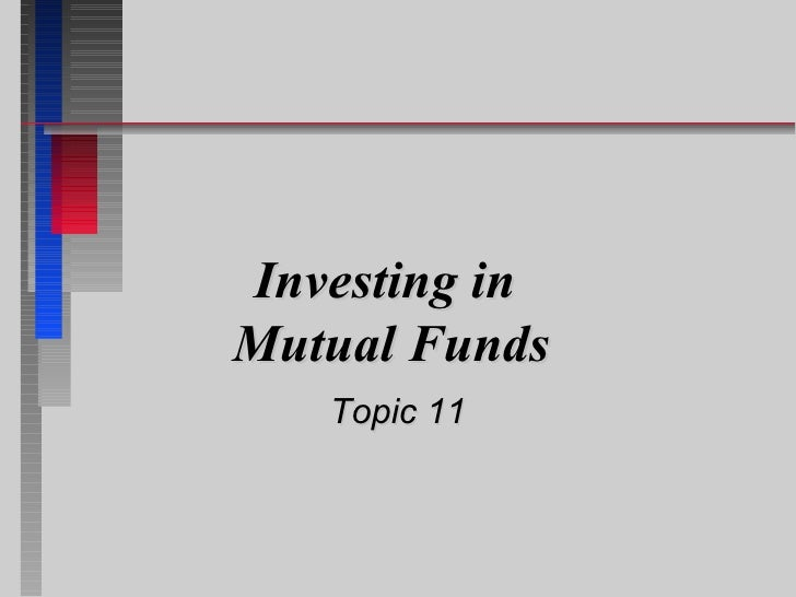Investing in  Mutual Funds Topic 11