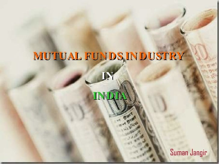 MUTUAL FUNDS INDUSTRY   IN   INDIA Suman Jangir
