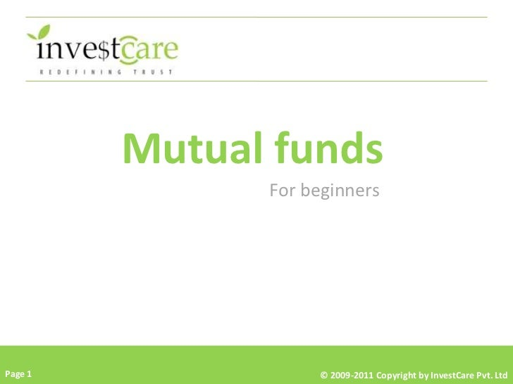 Mutual funds               For beginnersPage 1              © 2009-2011 Copyright by InvestCare Pvt. Ltd