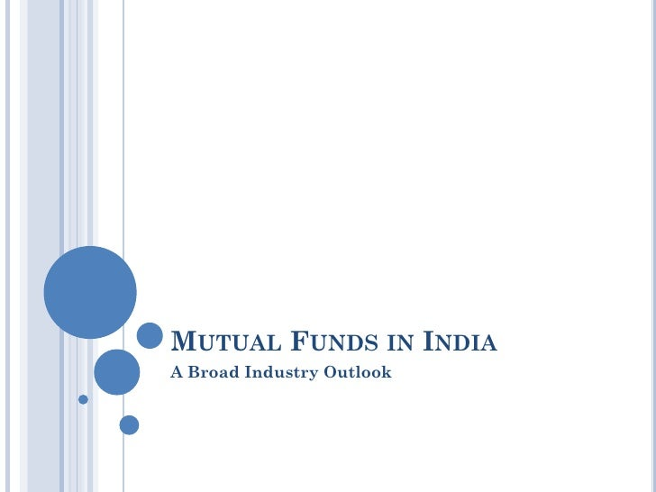 MUTUAL FUNDS IN INDIAA Broad Industry Outlook