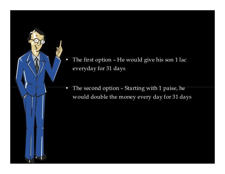 The choice appeared obvious • The son without a thought goes for the first option as    he clearly sees Rs. 31 lacs at the...