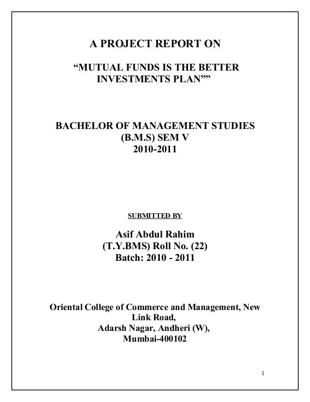 """A PROJECT REPORT ON """"MUTUAL FUNDS IS THE BETTER INVESTMENTS PLAN""""""""  BACHELOR OF MANAGEMENT STUDIES (B.M.S) SEM V 2010-2011..."""
