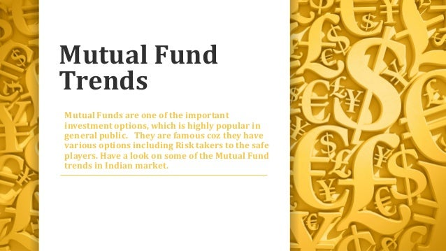 Mutual Fund Trends Mutual Funds are one of the important investment options, which is highly popular in general public. Th...