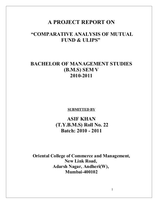"A PROJECT REPORT ON ""COMPARATIVE ANALYSIS OF MUTUAL FUND & ULIPS""  BACHELOR OF MANAGEMENT STUDIES (B.M.S) SEM V 2010-2011 ..."