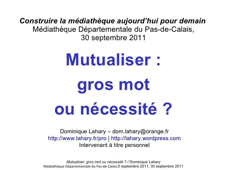 Construire la médiathèque aujourd'hui pour demain   Médiathèque Départementale du Pas-de-Calais , 30 septembre 2011 Mutual...