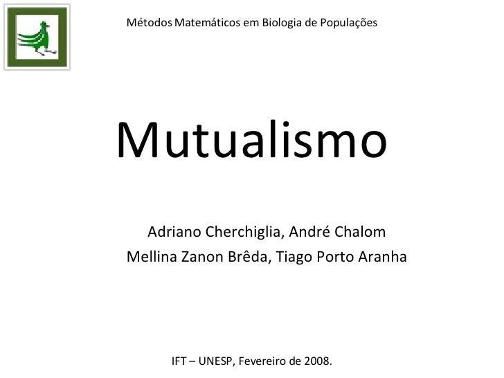 Mutualismo Adriano Cherchiglia, André Chalom Mellina Zanon Brêda, Tiago Porto Aranha Métodos Matemáticos em Biologia de Po...