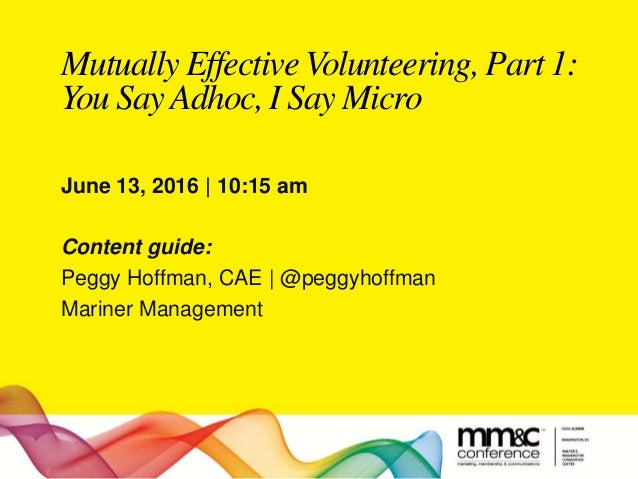 Mutually Effective Volunteering, Part 1: You Say Adhoc, I Say Micro June 13, 2016 | 10:15 am Content guide: Peggy Hoffman,...