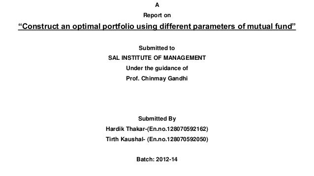 "A Report on ""Construct an optimal portfolio using different parameters of mutual fund"" Submitted to SAL INSTITUTE OF MANAG..."