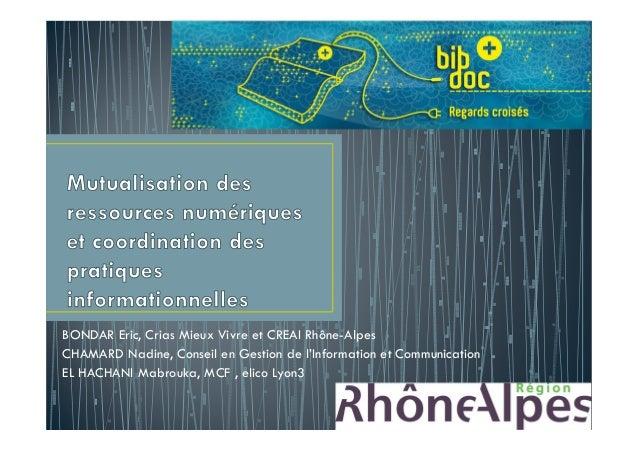 BONDAR Eric, Crias Mieux Vivre et CREAI Rhône-Alpes CHAMARD Nadine, Conseil en Gestion de l'Information et Communication E...