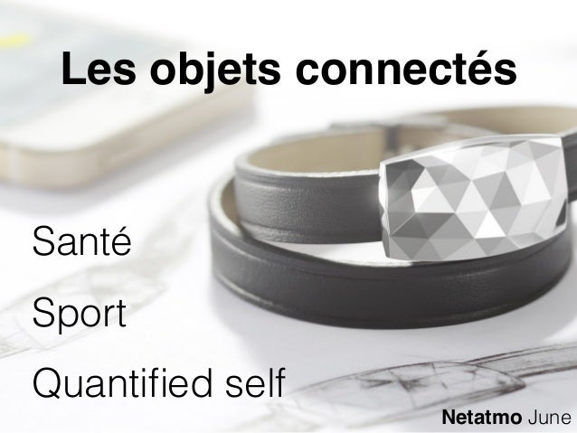 Les objets connectés Santé Sport Quantified self Netatmo June