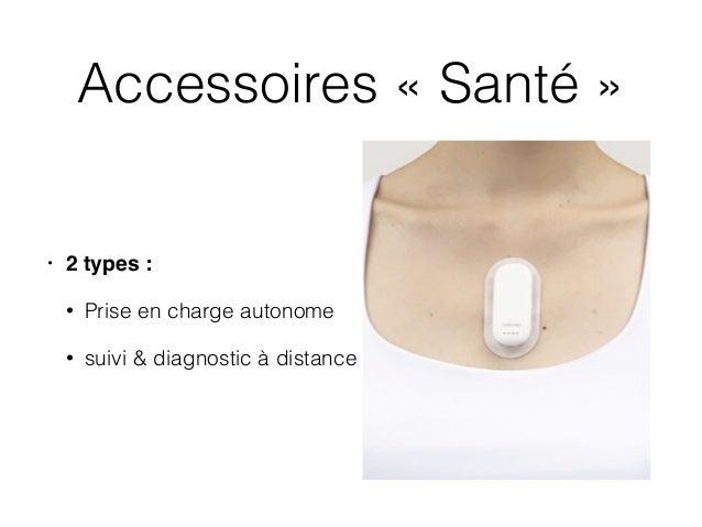 Accessoires «Santé» • 2 types : • Prise en charge autonome • suivi & diagnostic à distance