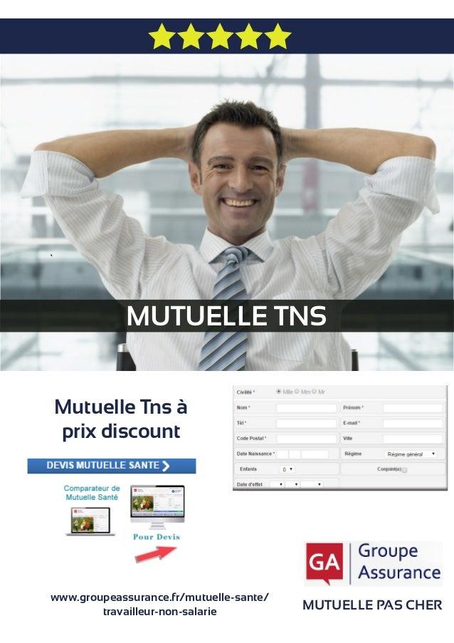 MUTUELLE TNS MUTUELLE PAS CHER Mutuelle Tns à prix discount www.groupeassurance.fr/mutuelle-sante/ travailleur-non-salarie