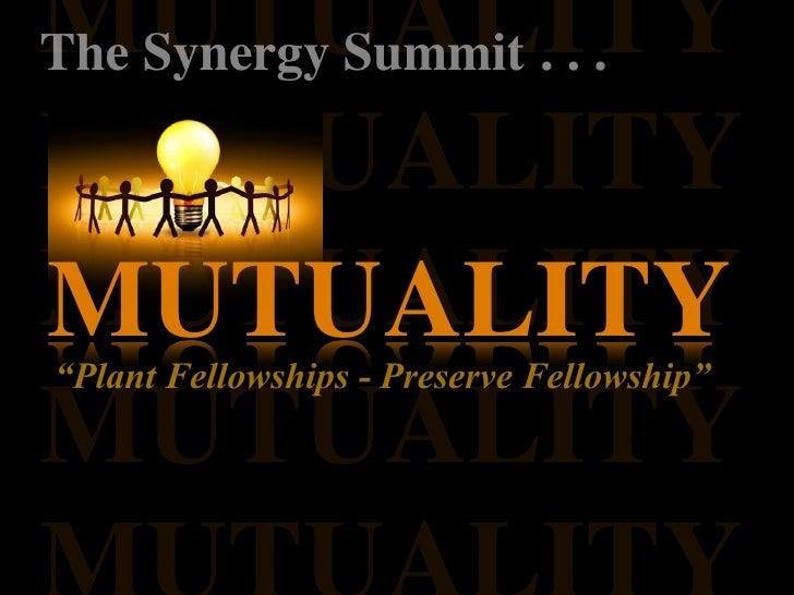 """MUTUALITYThe Synergy Summit . . .MUTUALITYMUTUALITYMUTUALITY""""Plant Fellowships - Preserve Fellowship""""MUTUALITY"""