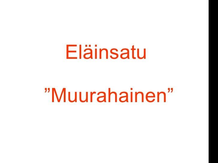 """Eläinsatu  """"Muurahainen"""" or"""