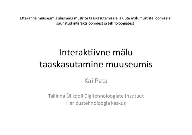 Interak(ivne  mälu   taaskasutamine  muuseumis   Kai  Pata   Tallinna  Ülikooli  Digitehnoloogiate  Ins(...