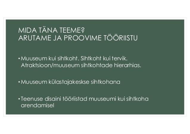 MIDA TÄNA TEEME?  ARUTAME JA PROOVIME TÖÖRIISTU  •Muuseum kui sihtkoht. Sihtkoht kui tervik.  Atraktsioon/muuseum sihtkoht...