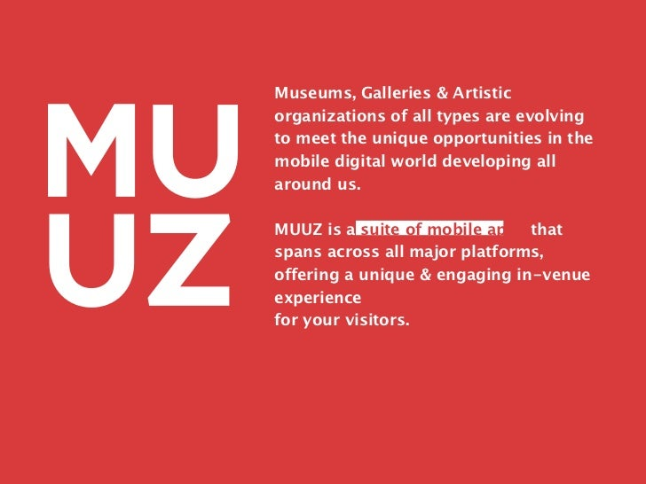 Museums, Galleries & Artisticorganizations of all types are evolvingto meet the unique opportunities in themobile digital ...