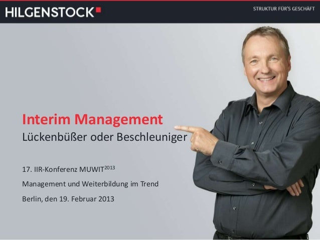 Interim Management Lückenbüßer oder Beschleuniger 17. IIR-Konferenz MUWIT2013 Management und Weiterbildung im Trend Berlin...