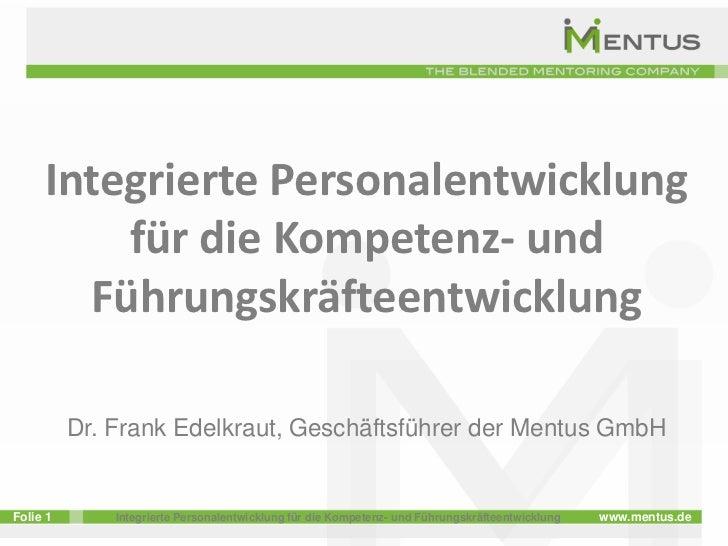 Integrierte Personalentwicklung         für die Kompetenz- und       Führungskräfteentwicklung          Dr. Frank Edelkrau...