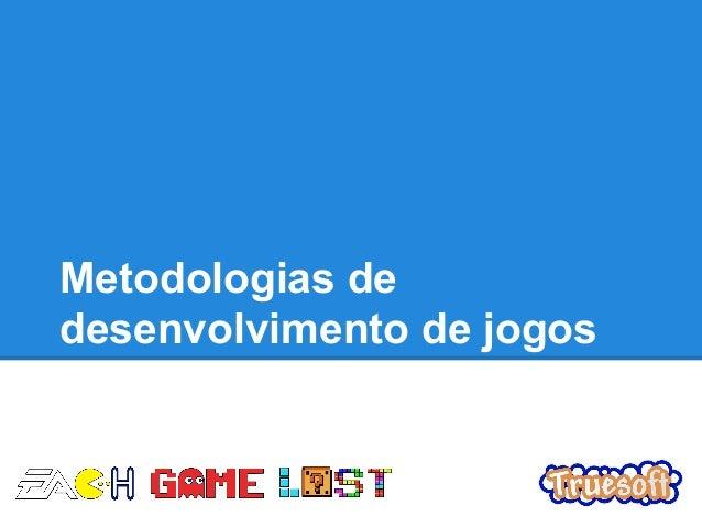 Metodologias de desenvolvimento de jogos
