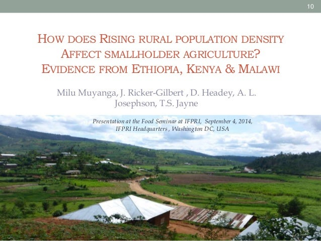 HOW DOES RISING RURAL POPULATION DENSITY  AFFECT SMALLHOLDER AGRICULTURE?  EVIDENCE FROM ETHIOPIA, KENYA & MALAWI  Milu Mu...