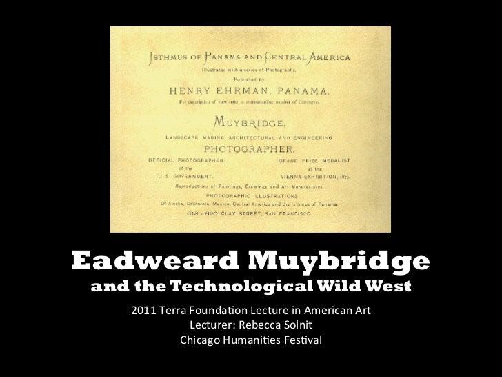 Eadweard Muybridgeand the Technological Wild West                                         2011 Terra Founda.o...