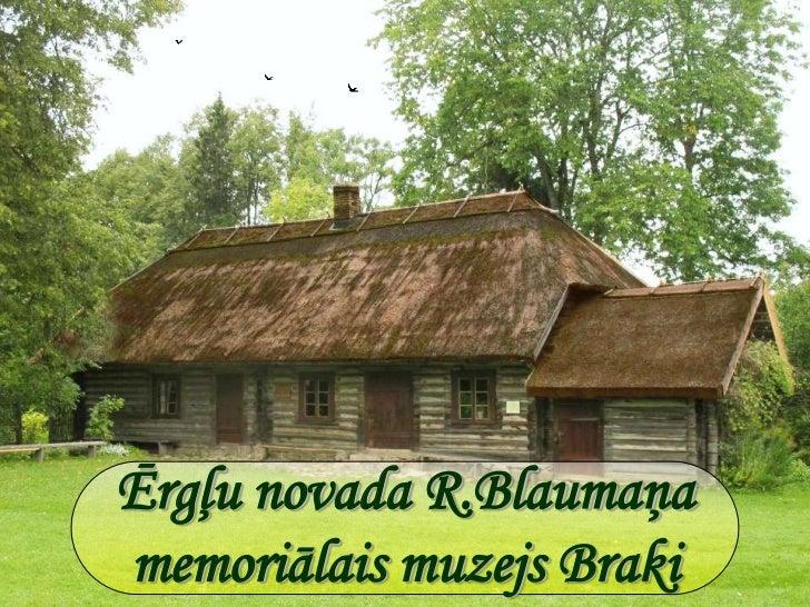 Ērgļu novada R.Blaumaņa memoriālais muzejs Braki<br />
