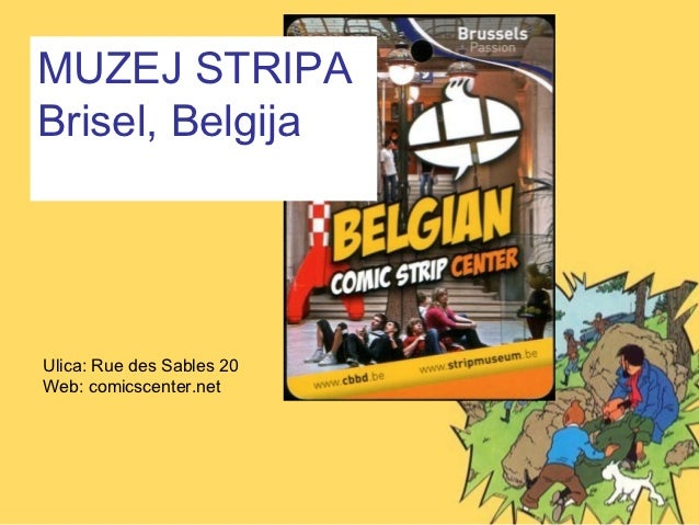 MUZEJ STRIPABrisel, BelgijaUlica: Rue des Sables 20Web: comicscenter.net