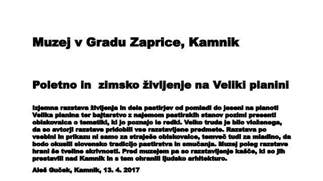 Muzej v Gradu Zaprice, Kamnik Poletno in zimsko življenje na Veliki planini Izjemna razstava življenja in dela pastirjev o...