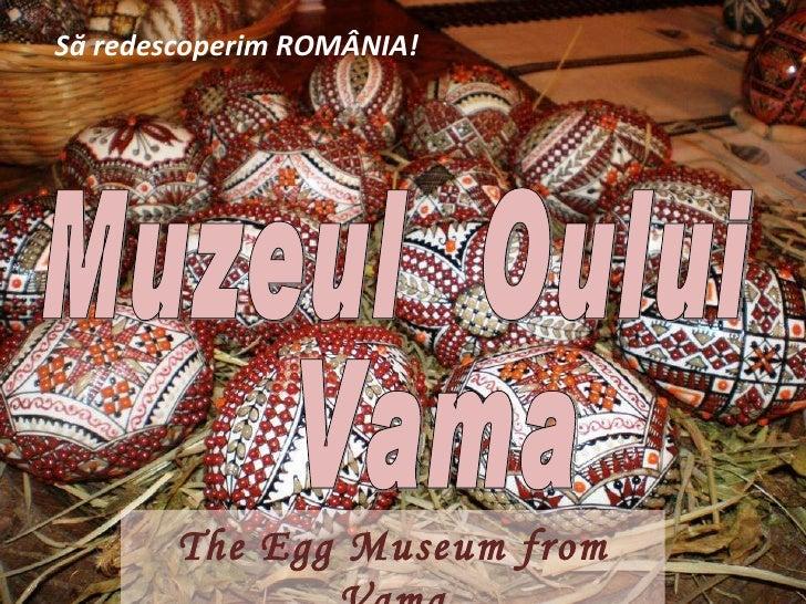 Să redescoperim ROMÂNIA! Muzeul  Oului Vama The Egg Museum from Vama