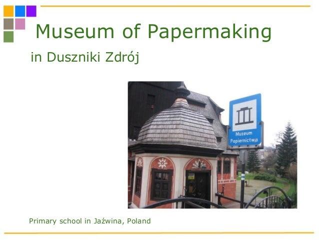 Museum of Papermaking in Duszniki Zdrój Primary school in Jaźwina, Poland