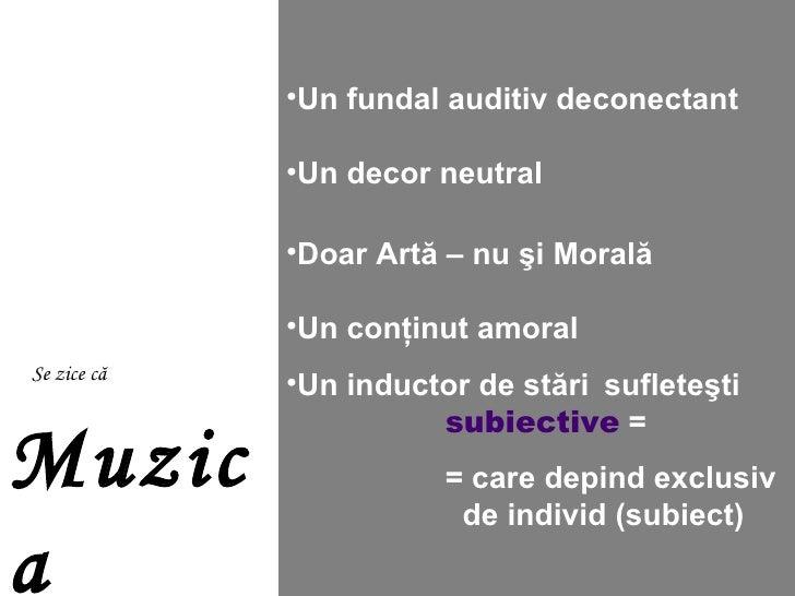 Se zice că   Muzica ar fi  doar : <ul><li>Un fundal auditiv deconectant </li></ul><ul><li>Un decor neutral </li></ul><ul><...