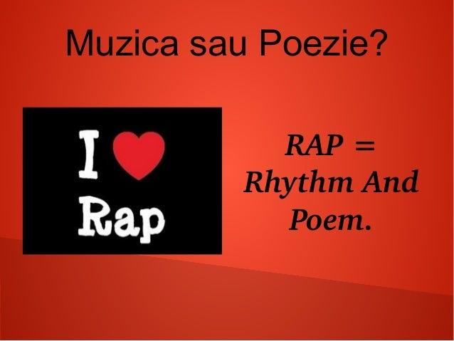 Muzica sau Poezie? RAP= RhythmAnd Poem.