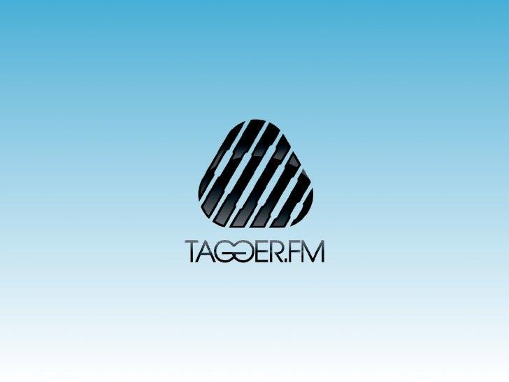 Tagger.fm Tagger.fm is een nieuwe manier voor fans om interesses in muziek vast te leggen en te delen met vrienden. Zo ler...
