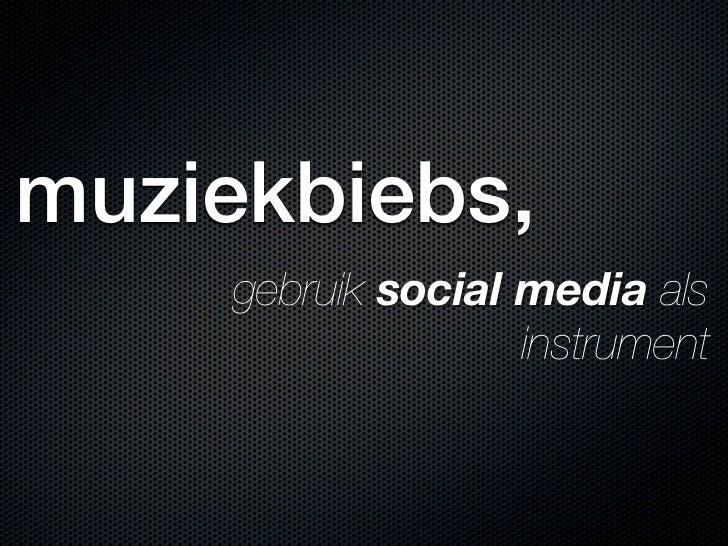 muziekbiebs,     gebruik social media als                    instrument