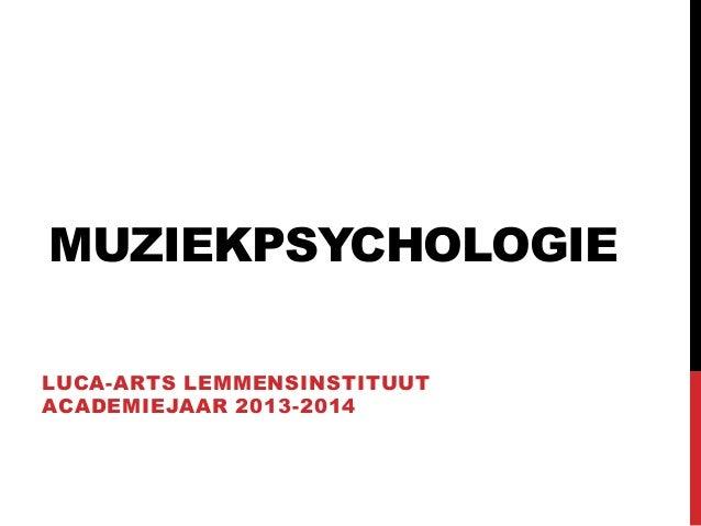 MUZIEKPSYCHOLOGIE LUCA-ARTS LEMMENSINSTITUUT ACADEMIEJAAR 2013-2014