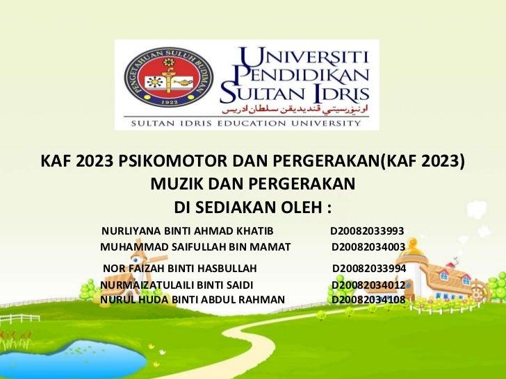 KAF 2023 PSIKOMOTOR DAN PERGERAKAN(KAF 2023) MUZIK DAN PERGERAKAN DI SEDIAKAN OLEH : NURLIYANA BINTI AHMAD KHATIB   D20082...